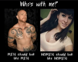 lesbianora:  curehardflip:  stats:  just as a heads up, the original post is a joke because the people pictured are both pretty famous trans porn stars. the luxembourg bit is funny too tho good work gang   : Who's with me?  MEN should look  like MEN  WOMEN should look  like WOMEN lesbianora:  curehardflip:  stats:  just as a heads up, the original post is a joke because the people pictured are both pretty famous trans porn stars. the luxembourg bit is funny too tho good work gang