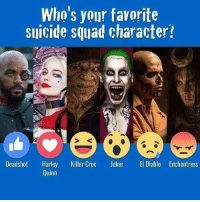 Squad: Who's your favorite  suicide squad character?  Deadshot  Harley  Killer Croc  Joker  El Diablo Enchantress  Quinn