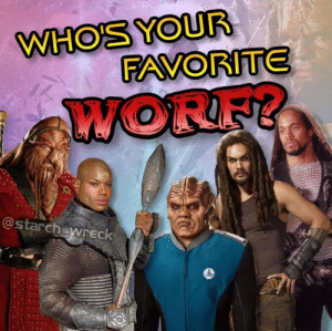 Worf, Favorite, and Your: WHOS YOUR  FAVORITE  WORF?  @starchawreck