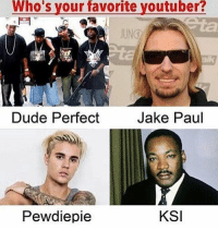 Dude, Memes, and Jake Paul: Who's  your  favorite  youtuber?  JUNG  alk  Dude Perfect  Jake Paul  Pewdiepie  KSI