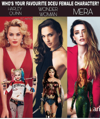 Batman, Memes, and Superman: WHO'S YOUR FAVOURITE DCEU FEMALE CHARACTER?  HARLEY  OUINN  WONDER  WOMAN  MERA  DC NATIONLUNIVERSE  ari Who's your favourite? dc dccomics dceu dcu dcrebirth dcnation dcextendeduniverse batman superman manofsteel thedarkknight wonderwoman justiceleague cyborg aquaman martianmanhunter greenlantern theflash greenarrow suicidesquad thejoker harleyquinn catwoman