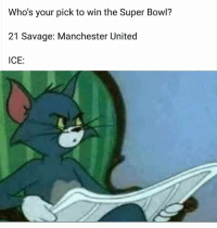 Bruh, Savage, and Super Bowl: Who's your pick to win the Super Bowl?  21 Savage: Manchester United  ICE: Bruh