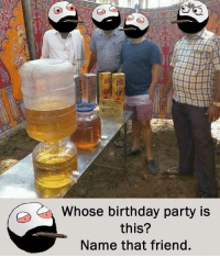 Be Like, Birthday, and Meme: Whose birthday party is  this?  Name that friend. Twitter: BLB247 Snapchat : BELIKEBRO.COM belikebro sarcasm meme Follow @be.like.bro