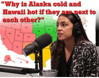 "Cold: ""Whv is Alaska cold and  Hawaii hot if they ara mext to  each other?  NH  MN  WI  CT  ID  SD  RI  WY  IA  NE  IL  NV  UT  CO  10  CA  AZ  AK  HI"