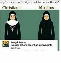 Memes, Muslim, and 🤖: why 1st one is not judged, but 2nd one offends?  Christians  Muslims  (il  Pranjal Sharma  Because 1st one doesn't go skydiving into  buildings  1st one doesnt go skydiving into Crop machine broke (btw I'm Muslim don't get offended I know this is not how real Muslims act 😪) (@savageebruh )