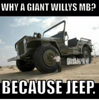 BECAUSE WILLYS. jeepmemes jeepmeme jeepwrangler jeeplife jeeps jeep wrangler itsajeepthing youwouldntunderstand offroadmemes offroad offroadmeme 4x4: WHY A GIANT WILLYS MB?  BECAUSE JEEP BECAUSE WILLYS. jeepmemes jeepmeme jeepwrangler jeeplife jeeps jeep wrangler itsajeepthing youwouldntunderstand offroadmemes offroad offroadmeme 4x4