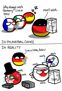 Polandball: Why always work  must work  httle!  IN POLANDBALL CoMes  IN REALITY  Live alttle folks!  Wor  work  WD  work  work  work