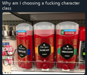 Be Like, Dank, and Fucking: Why am I choosing a fucking character  class  oftsoap  Old Spice  NOMAD  CHID  DCONU  Od Spice  AMBASSADOR  CAPTAIN old spice be like a rpg yo by Dark_Messiah MORE MEMES