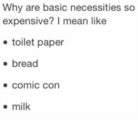 Memes, Comic Con, and Mean: Why are basic necessities so  expensive? I mean like  toilet paper  bread  Comic Con  milk