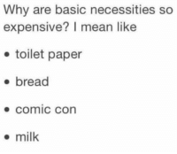Memes, Comic Con, and Mean: Why are basic necessities so  expensive? mean like  toilet paper  bread  Comic Con  milk