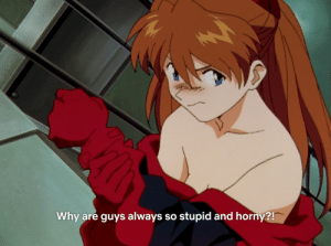 animeinreallife:  anime_irl: Why are guys always so stupid and horny?! animeinreallife:  anime_irl
