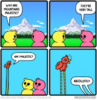 """Memes, 🤖, and Com: WHY ARE  MOUNTAINS  MAJESTIC?  THEY'RE  VERY TALL  AM I MAJESTIC?  """"fe  ABSOLUTELY  THIS COMIC MADE POSSIBLE THANKS TO TYLER BILLMEYER  MRLOVENSTEIN.COM Majestic.  Secret Panel HERE 🗻 mrlovenstein.com/comic/996"""