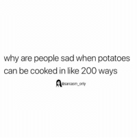 Bailey Jay, Funny, and Memes: why are people sad when potatoes  can be cooked in like 200 ways  @sarcasm_only SarcasmOnly