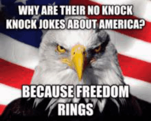 America, Independence Day, and Reddit: WHY ARE THEIR NO KNOCK  KNOCK JOKES ABOUT AMERICA?  BECAUSE FREEDOM  'RINGS Happy Independence Day!