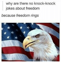 These are soooo good: why are there no knock-knock  jokes about freedom  because freedom rings These are soooo good