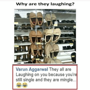 Oh god.!: Why are they laughing?  Varun Aggarwal They all are  Laughing on you because you're  still single and they are mingle... Oh god.!