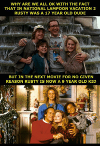 national lampoon: WHY ARE WE ALL OK WITH THE FACT  THAT IN NATIONAL LAMPOON VACATION 2  RUSTY WAS A 17 YEAR OLD DUDE  BUT IN THE NEXT MOVIE FOR NO GIVEN  REASON RUSTY IS NOW A 9 YEAR OLD KID