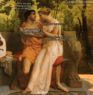 Memes, Help, and Mean: Why are you  being so nice  LASSICAL ART MEMES  cebook.corh/dlassicalartmemes  to me lately?  What do you mean?  just  ou re being a  lot nicer than  usual  I can punch you in the  face if it will  help