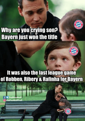 😭😭 https://t.co/do476aLxgZ: Why are you crying son?  Bayern just won the title  It was also the last leaguegame  of Robben, Ribery & Rafinha for Bayern 😭😭 https://t.co/do476aLxgZ