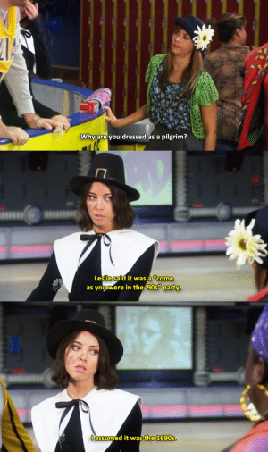 """90's, Panty, and Why: Why are you dressed as a pilgrim?   Leslie said it was a """"come  as youwere in the 90s panty   l assumed it was the 1690s."""