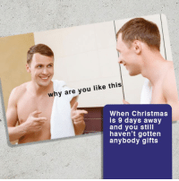 Don't be this guy. Cop What Do You Meme? at www.whatdoyoumeme.com (fast 2-3 day shipping): why are you like this  When Christmas  is 9 days away  and you still  haven't gotten  anybody gifts Don't be this guy. Cop What Do You Meme? at www.whatdoyoumeme.com (fast 2-3 day shipping)