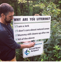 River, Why, and You: WHY ARE YOU LITTERING?  I am a Jerk  VI don't care about natural areas  Mommy still cleans up after me  VAll of the above  pported  Broad River  Outpost  5