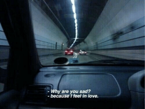 Love, Sad, and Why: Why are you sad?  because I feel in love.