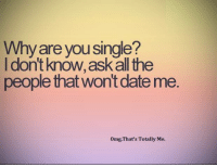 Memes, 🤖, and Total: Why are you single?  I dont know  ask all the  people that Wont date me.  omg, That's Totally Me.