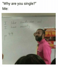 "Memes, Tag Someone, and Single: ""Why are you single?""  Me:  1 ike Sanduiches  have anxiet  @some bull_ish  AUDITION  MDA Tag someone with this convo.. @some_bull_ish for more @some_bull_ish @some_bull_ish"