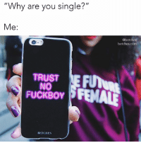 """Fuckboy, Link, and Girl Memes: Why are you single?""""  Me:  @betches  betches.com  TRUST  NO  FUCKBOY  BETCHES Because we think you're like really pretty we're adding an extra 20% off our entire site. You're literally gonna die when you see the prices. Use the code LABORBAE17 for the discount. Link in bio. shopbetches @shopbetches"""