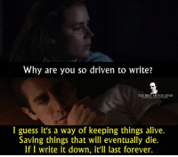 Memes, 🤖, and Nocturne: Why are you so driven to write?  THE BEST MOVIE LINES  Mocebook.comVThebestmovielnes  I guess it's a way of keeping things alive.  Saving things that will eventually die.  If I write it down, it'll last forever. - Nocturnal Animals 2016