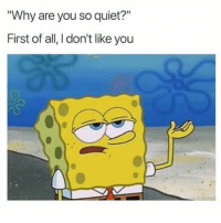 """Dicks, Quiet, and Girl Memes: Why are you so quiet?""""  First of all, I don't like you Big dicks r scary"""