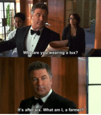 30 Rock: Why are you wearing a tux?  It's after six. What am I, a farmer? 30 Rock