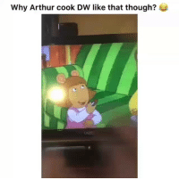 Arthur, Funny, and The Hood: Why Arthur cook DW like that though? Arthur lowkey from the hood😂💀