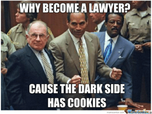 Lawyer by nightbreed - Meme Center: WHY BECOME A LAWYER?  CAUSE THE DARK SIDE  HAS COOKIES  memecenter.com MemeCentera Lawyer by nightbreed - Meme Center