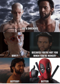 How Wolverine made sure the Deadpool film was good.: WHY  BETTER?  EAT A SNICKERS  BECAUSE YOU'RE NOT YOU  WHEN YOU'RE HUNGRY  BETTER How Wolverine made sure the Deadpool film was good.