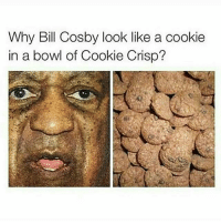 😂😂😂😂😂 PillCosby: Why Bill Cosby look like a cookie  in a bowl of Cookie Crisp? 😂😂😂😂😂 PillCosby