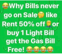 Free, Never, and Bills: Why Bills never  go on Sale like  Rent 50% off @ or  buy 1 Light Bill  get the Gas Bill  Free! We need this 😩😂💯 https://t.co/Yy9hAFGIwe