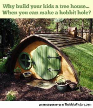 srsfunny:Forget The Tree House: Why build your kids a tree house...  When you can make a hobbit hole?  you should probably go to TheMetaPicture.com srsfunny:Forget The Tree House
