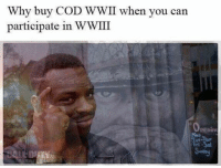 Fam, Funny, and Prison: Why buy COD WWII When you can  participate in WWIII  PEnint Jk we go on to prison fam