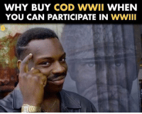 Memes, Gaming, and 🤖: WHY BUY COD WWII WHEN  YOU CAN PARTICIPATE IN  WWIII gamer gaming gaming🎮 gamers CoD callofduty ww2 callofdutyworldwar2 callofduty gamersknow onlygamersknow Instagamer instagaming