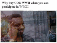 Af, Cod, and Wwii: Why buy COD WWII when you can  participate in WWIII  eenin  Men <p>W🅾️ke AF</p>