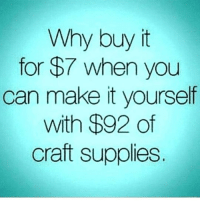 Cookies, Memes, and 🤖: Why buy it  for $7 when you  can make it yourself  with $92 of  craft supplies HAHA TRUE and sorry for not posting! 😭 I was at a party 😂💕 -🌺 •• meme clean cleanmeme lol lolol lololol ha haha hahaha haa omg dying crying laughing laugh laughs laughoutloud goofy hilarious wow kawaii kawaiimemeteam relatable cookie joke jokes kawaiimeme