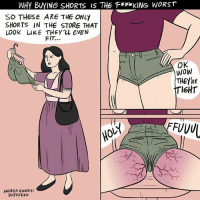 Who thought this was okay?? (By @andreaghickey): WHY BUYING SHORTS IS THE F**KING WORST  SO THESE ARE THE ONLY  SHORTS IN THE STORE THAT  LOOK uKE THEY'LL EVEN  FIT...  OK  wow  THETRE  TIGHT  ANDREA HICKEY  BU22 FEED Who thought this was okay?? (By @andreaghickey)