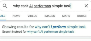*sad programmer noises*: why can't Al performan simple task  ALL  NEWS  VIDEOS  IMAGES  MAPS  BOOKS  Showing results for why can't / perform simple task  Search instead for why can't Al performan simple task *sad programmer noises*