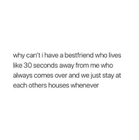 Girl Memes, Who, and Why: why can't i have a bestfriend who lives  like 30 seconds away from me who  always comes over and we just stay at  each others houses whenever Who else lives far away from their bff?