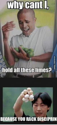 ~ Nathanial: Why cant  l,  hold all these limes?  BECAUSE YOU RACKDISCIPRIN ~ Nathanial