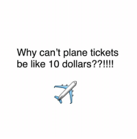 Memes, Plane Tickets, and 🤖: Why can't plane tickets  be like 10 dollars??!!!!
