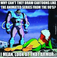 Animals, Wshh, and Animal: WHY CANT THEY DRAW CARTOONS LIKE  THE ANIMATED SERIESFROM THE 90'S?  IMEAN LOOKAT THAT ARMORret Old cartoons were the best! #WSHH