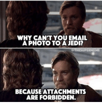 Gotham, Comic-Book, and Wonderwoman: WHY CAN'T YOU EMAIL  A PHOTO TO A JEDI?  OOTHESUPERMEME  BECAUSE ATTACHMENTS  ARE FORBIDDEN. Tag your friends!😂🔥 Follow @comic.book.memes (me) for more🍻 - - - justiceleague superman captainamerica batman wonderwoman arrow theflash gotham spiderman batmanvsuperman comicbookmemes justiceleaguememes avengers avengersmemes deadpool dccomics dcmemes dccomicsmemes marvel marvelcomics marvelmemes starwars doctorstrange captainamericacivilwar doctorstrange